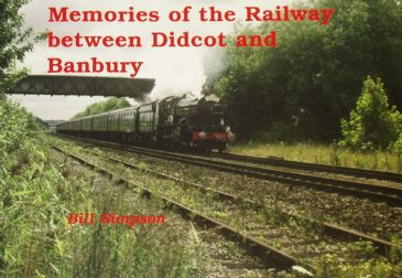 Memories of the Railway between Didcot and Banbury, by Bill Simpson